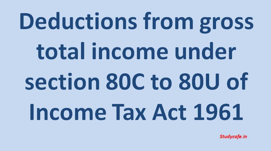 Deductions from gross total income under section 80C to 80U of Income Tax Act 1961