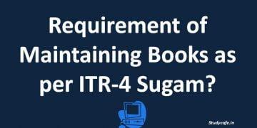 Requirement of Maintaining Books as per ITR-4 Sugam?