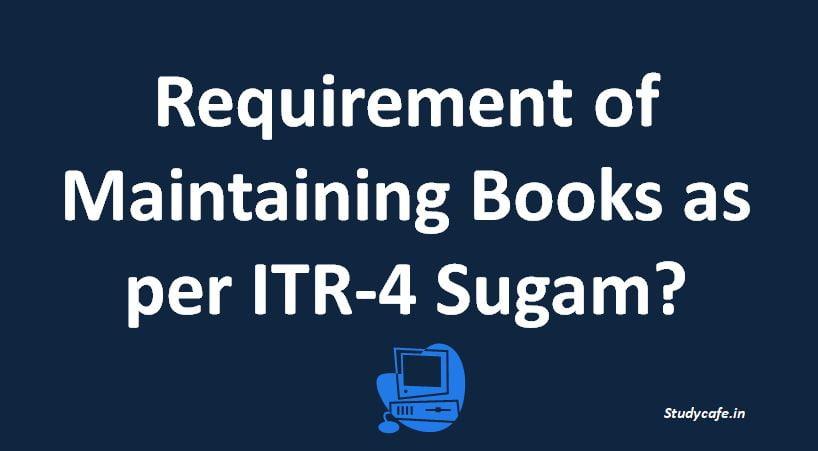 Requirement of Maintaining Books as per ITR-4 Sugam