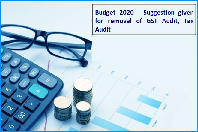 Budget 2020 - Suggestion given for removal of GST Audit, Tax Audit