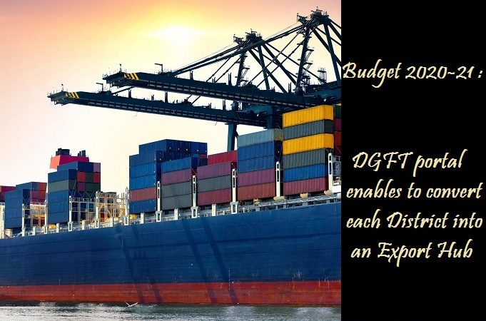 Budget 2020-21 :  DGFT portal enables to convert each District into an Export Hub