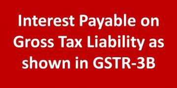 Interest Payable on Gross Tax Liability as shown in GSTR-3B