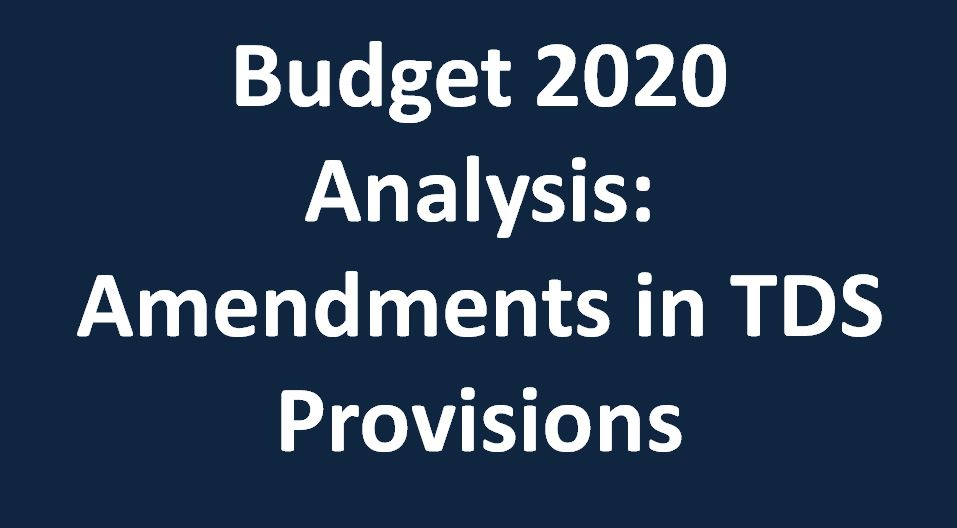 Budget 2020 Analysis: Amendments in TDS Provisions
