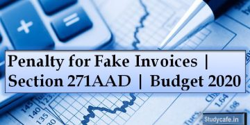 Penalty for Fake Invoices | Section 271AAD | Budget 2020