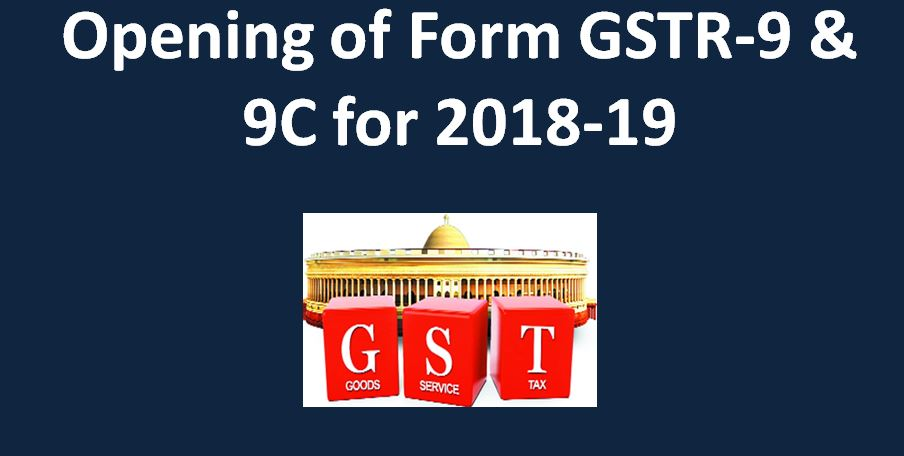 Opening of Form GSTR-9 & 9C for 2018-19, some observations