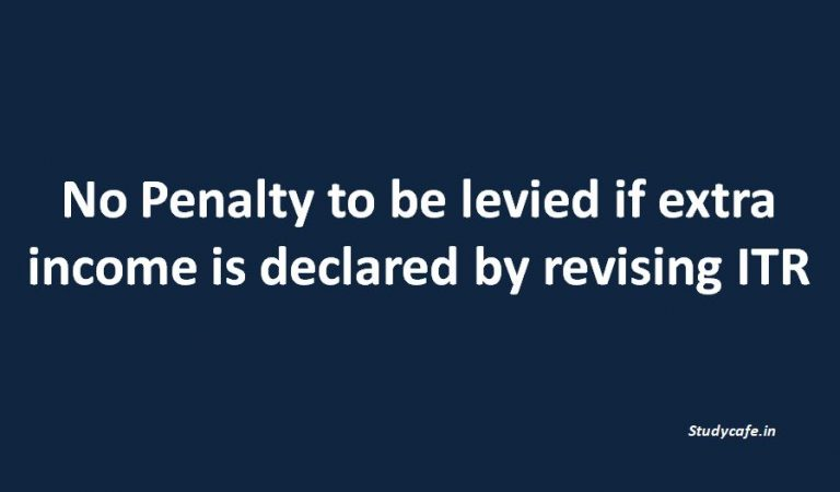 No Penalty to be levied if extra income is declared by revising ITR