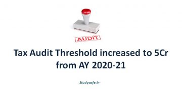 Tax Audit Threshold increased to 5Cr from AY 2020-21
