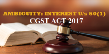 AMBIGUITY: INTEREST U/s 50(1), CGST ACT 2017