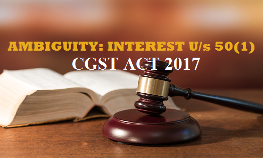 AMBIGUITY: INTEREST U/s 50(1), CGST ACT 2017