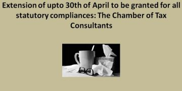Extension of upto 30th of April to be granted for all statutory compliances: The Chamber of Tax Consultants