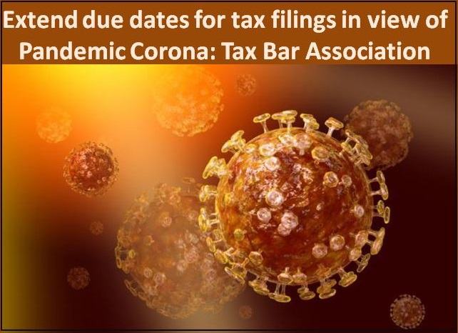 Extend due dates for tax filings in view of Pandemic Corona: Tax Bar Association