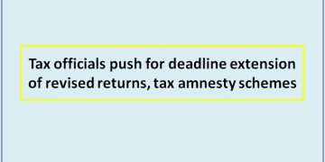 Tax officials push for deadline extension of revised returns, tax amnesty schemes