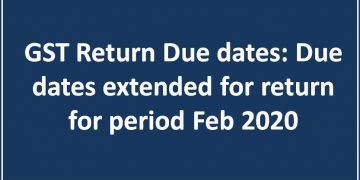 GST Return Due dates: Due dates extended for return for period Feb 2020