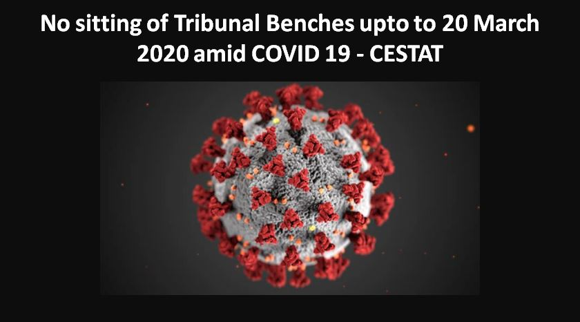 No sitting of Tribunal Benches upto to 20 March 2020 amid COVID 19 – CESTAT