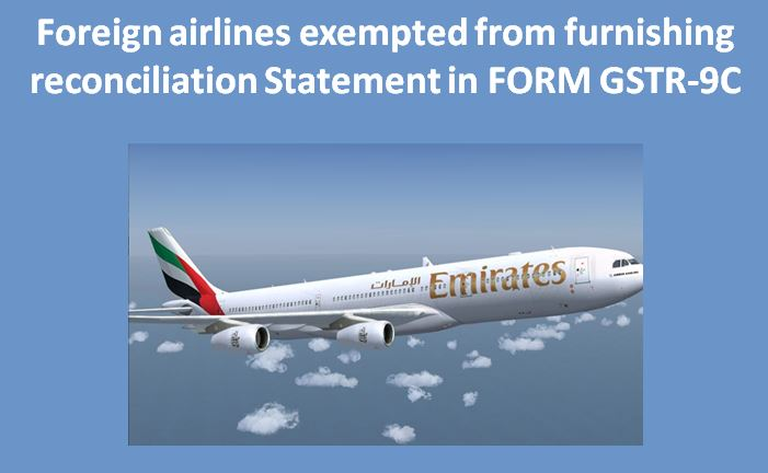 Foreign airlines exempted from furnishing reconciliation Statement in FORM GSTR-9C