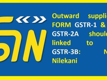 Outward supplies in FORM GSTR-1 & ITC in GSTR-2A should be linked to FORM GSTR-3B: Nandan Nilekani