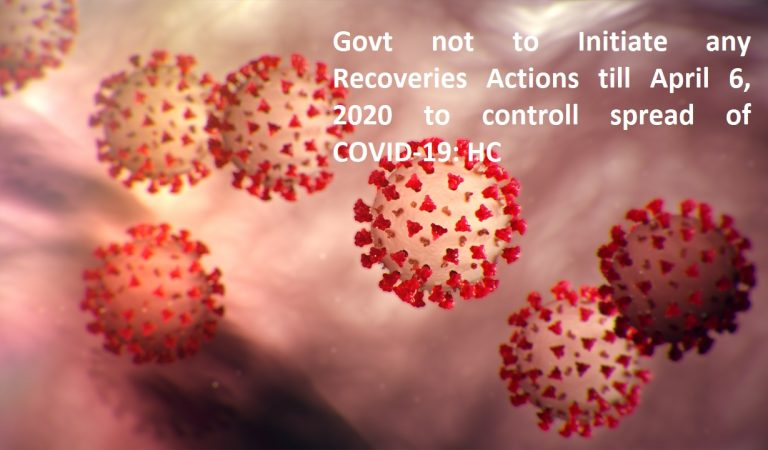 Govt not to Initiate any Recoveries Actions till April 6, 2020 to controll spread of COVID-19: HC