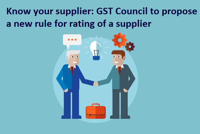 Know your supplier: GST Council to propose a new rule for rating of a supplier