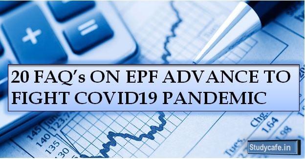 20 FAQ's ON EPF ADVANCE TO FIGHT COVID19 PANDEMIC