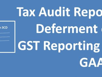 Tax Audit Report Deferment of GST Reporting & GAAR