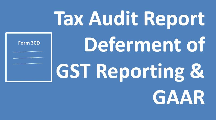 Tax Audit Report Deferment of GST Reporting & GAAR