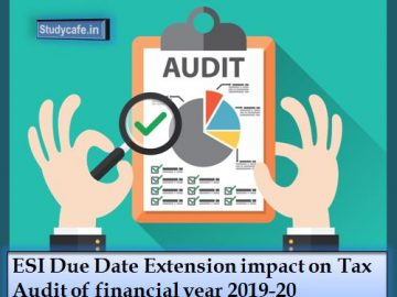 ESI Due Date Extension impact on Tax Audit of financial year 2019-20