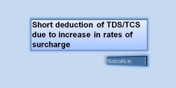 Short deduction of TDS/TCS due to increase in rates of surcharge