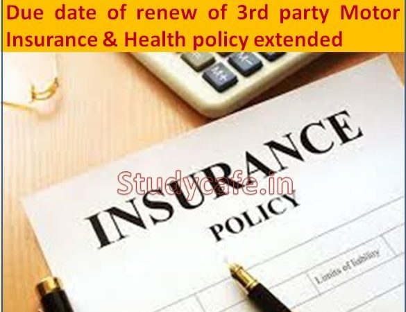 Due date of renew of 3rd party Motor Insurance & Health policy extended