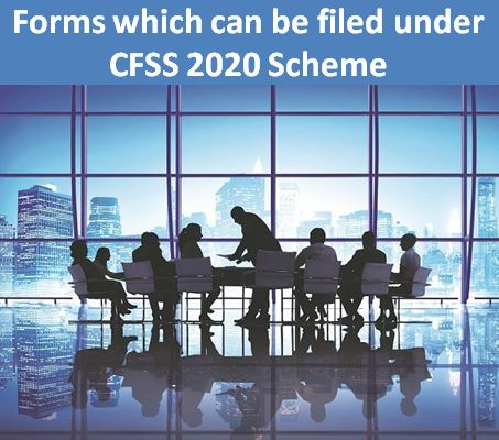 Forms which can be filed under CFSS 2020 Scheme