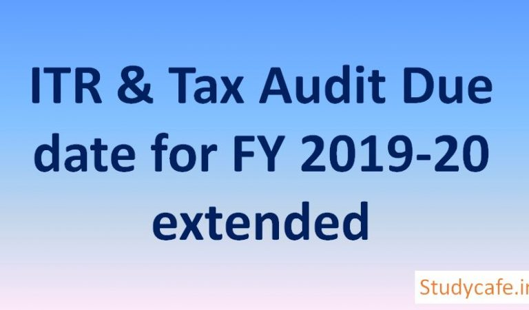 ITR & Tax Audit Due date for FY 2019-20 extended