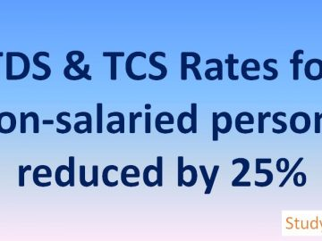 TDS & TCS Rates for non-salaried persons reduced by 25%
