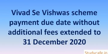 Vivad Se Vishwas scheme payment due date without additional fees extended to 31 December 2020