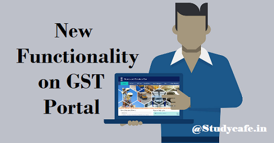 Four New Functionality on GST Portal made available