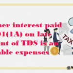 Whether interest paid u/s 201(1A) on late payment of TDS is an allowable expenses