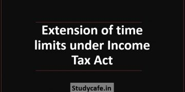 Extension of time limits under Income Tax Act
