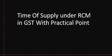 Time Of Supply under RCM in GST With Practical Point