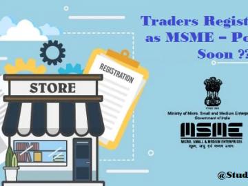 Traders Registration as MSME – Possible Soon ??