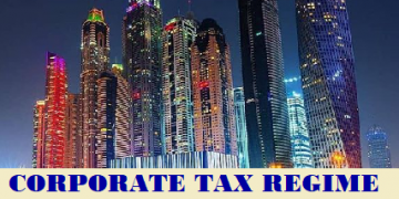 CORPORATE TAX REGIME IN DUBAI (UAE) - AN OVERVIEW