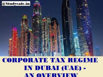 CORPORATE TAX REGIME IN DUBAI (UAE) - AN OVERVIEW