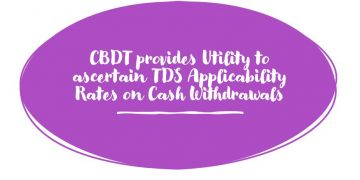 CBDT provides Utility to ascertain TDS Applicability Rates on Cash Withdrawals