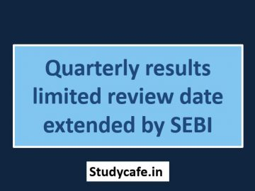 Quarterly results limited review date extended by SEBI