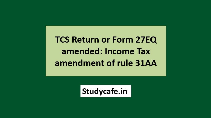 TCS Return or Form 27EQ amended: Income Tax amendment of rule 31AA