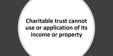Charitable trust cannot use or application of its income or property