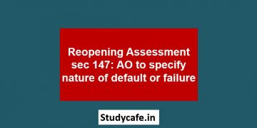 Reopening Assessment sec 147: AO to specify nature of default or failure