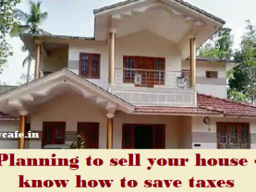 Planning to sell your house- know how to save taxes