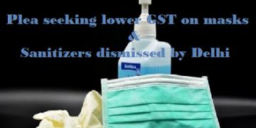 Plea seeking lower GST on masks & sanitizers dismissed by Delhi HC