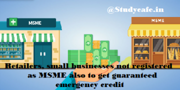 Retailers, small businesses not registered as MSME also to get guaranteed emergency credit