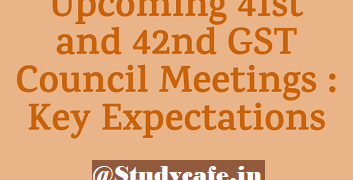 Upcoming 41st and 42nd GST Council Meetings - Key Expectations