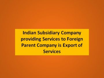 Indian Subsidiary Company providing Services to Foreign Parent Company is Export of Services