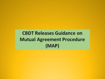 CBDT Releases Guidance on Mutual Agreement Procedure (MAP)